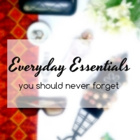 Everyday Essentials You Must Never Forget
